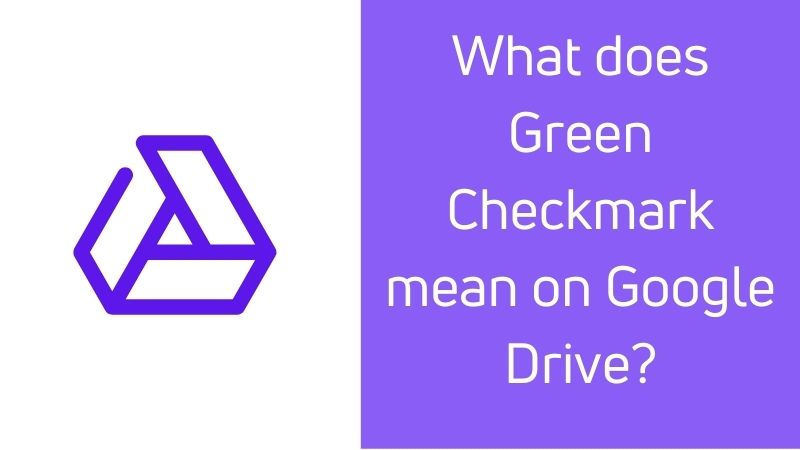 What does green checkmark mean on Google Drive?